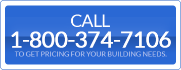 Call toget pricing for your Building Needs